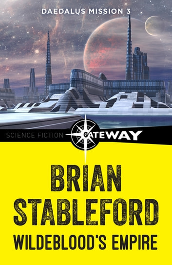 Wildeblood's Empire: Daedalus Mission 3 ebook by Brian Stableford