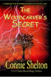 The Woodcarver's Secret - Complement to the bestselling Samantha Sweet mystery series ebook by Connie Shelton
