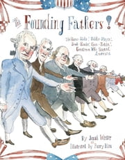 The Founding Fathers! - Those Horse-Ridin', Fiddle-Playin', Book-Readin', Gun-Totin' Gentlemen Who Started America (with audio recording) ebook by Jonah Winter,Barry Blitt