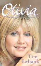 Olivia - The Biography of Olivia Newton-John eBook by Tim Ewbank