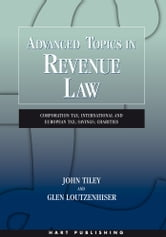 Advanced Topics in Revenue Law - Corporation Tax; International and European Tax; Savings; Charities ebook by John Tiley,Glen Loutzenhiser