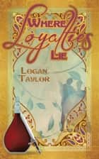 Where Loyalties Lie ebook by Logan Taylor