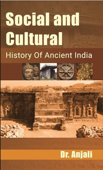 Social Cultural History of Ancient India ebook by Dr. Anjali
