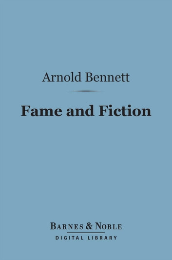 Fame and Fiction (Barnes & Noble Digital Library) - An Enquiry into Certain Popularities eBook by Arnold Bennett