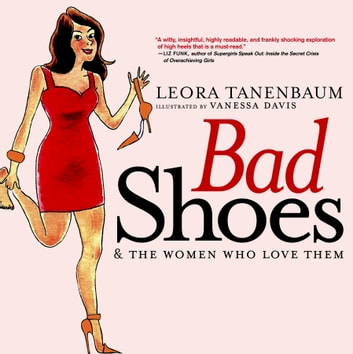 Bad Shoes & The Women Who Love Them ebook by Leora Tanenbaum