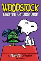 Woodstock: Master of Disguise (PEANUTS AMP! Series Book 4) - A Peanuts Collection ebook by Charles M. Schulz