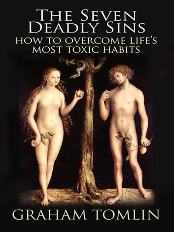 The Seven Deadly Sins - How to overcome life's most toxic habits ebook by Graham Tomlin