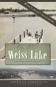 A History of Weiss Lake ebook by Douglas Scott Wright
