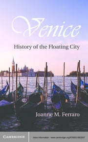 Venice - History of the Floating City ebook by Joanne M. Ferraro