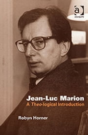 Jean-Luc Marion - A Theo-logical Introduction ebook by Dr Robyn Horner