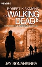 The Walking Dead 6 - Roman ebook by Jay Bonansinga, Robert Kirkman, Wally Anker