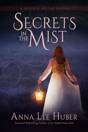 Secrets in the Mist - A Gothic Myths Novel, #1 ebook by Anna Lee Huber