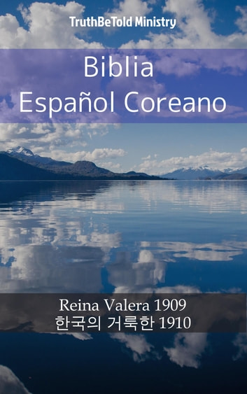 Biblia Español Coreano - Reina Valera 1909 - 한국의 거룩한 1910 ebook by TruthBeTold Ministry