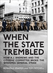 When the State Trembled - How A.J. Andrews and the Citizens' Committee Broke the Winnipeg General Strike ebook by Reinhold Kramer,Tom Mitchell