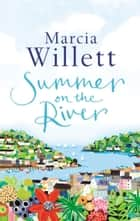 Summer On The River - A captivating feel-good read about family secrets set in the West Country ebook by Marcia Willett
