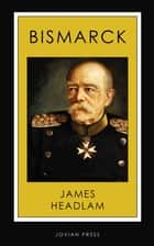 Bismarck ebook by James Headlam