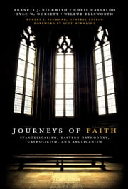 Journeys of Faith - Evangelicalism, Eastern Orthodoxy, Catholicism and Anglicanism ebook by Robert L. Plummer,Scot McKnight