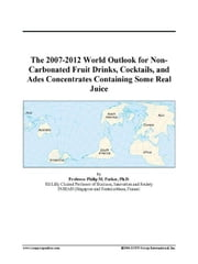 The 2007-2012 World Outlook for Non-Carbonated Fruit Drinks, Cocktails, and Ades Concentrates Containing Some Real Juice ebook by ICON Group International, Inc.