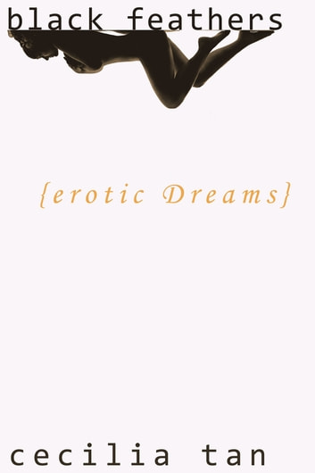 Black Feathers: Erotic Dreams ebook by Cecilia Tan