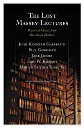 The Lost Massey Lectures: Recovered Classics from Five Great Thinkers - Recovered Classics from Five Great Thinkers ebook by Bernie Lucht,John Galbraith,Jane Jacobs,Eric Kierans,Martin King,Paul Goodman