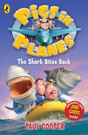 Pigs in Planes: The Shark Bites Back - The Shark Bites Back ebook by Paul Cooper