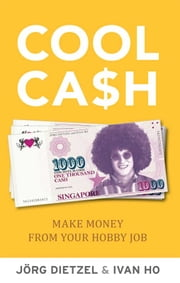 Cool Cash - Make Money From Your Hobbies ebook by Jörg Dietzel,Ivan Ho