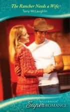 The Rancher Needs A Wife (Mills & Boon Superromance) ebook by Terry McLaughlin