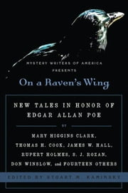 On a Raven's Wing - New Tales in Honor of Edgar Allan Poe by Mary Higgins Clark, Thomas H. Cook, James W. Hall, Rupert Holmes, S. J. Rozan, Don Winslow, and Fourteen Others ebook by Stuart Kaminsky