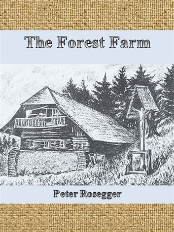 The Forest Farm ebook by Peter Rosegger