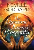 The Dynamic Laws of Prosperity ebook by Catherine Ponder, Digital Fire