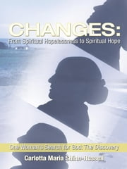 Changes: From Spiritual Hopelessness to Spiritual Hope - One Woman's Search for God: The Discovery ebook by Carlotta Maria Shinn-Russell
