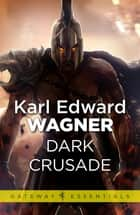 Dark Crusade ebook by Karl Edward Wagner