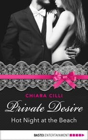 Private Desire - Hot Night at the Beach ebook by Chiara Cilli,Monica Bay