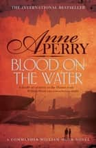 Blood on the Water (William Monk Mystery, Book 20) - An atmospheric Victorian mystery ebook by Anne Perry