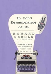 In Fond Remembrance of Me - A Memoir of Myth and Uncommon Friendship in the Arctic ebook by Howard Norman