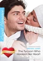 The Tycoon Who Healed Her Heart/The Sweetheart Tree ebook by Melissa James, Peggy Moreland