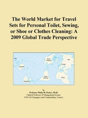 The World Market for Travel Sets for Personal Toilet, Sewing, or Shoe or Clothes Cleaning: A 2009 Global Trade Perspective ebook by ICON Group International, Inc.
