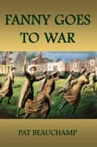 Fanny Goes To War ebook by Pat Beauchamp