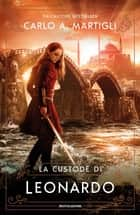 La custode di Leonardo ebook by Carlo A. Martigli