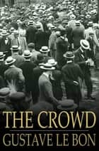 The Crowd - A Study of the Popular Mind ebook by Gustave Le Bon