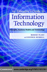 An Executive's Guide to Information Technology ebook by Plant,Robert