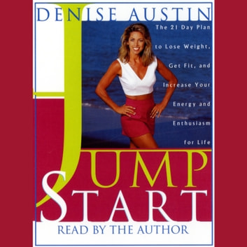 Jumpstart - The 21-Day Plan to Lose Weight, Get Fit, and Increase Your Energy and Enthusiasm for Life audiobook by Denise Austin