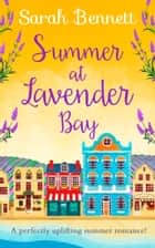 Summer at Lavender Bay: A fabulously feel-good summer romance perfect for taking on holiday! (Lavender Bay, Book 2) ebook by Sarah Bennett