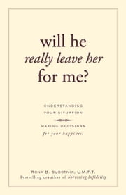 Will He Really Leave Her For Me?: Understanding Your Situation, Making Decisions for Your Happiness - Understanding Your Situation, Making Decisions for Your Happiness ebook by Rona B. Subotnik