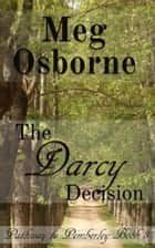 The Darcy Decision - Pathway to Pemberley, #3 ebook by Meg Osborne