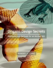 Origami Design Secrets: Mathematical Methods for an Ancient Art ebook by Lang, Robert J.