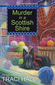 Murder in a Scottish Shire ebook by Traci Hall