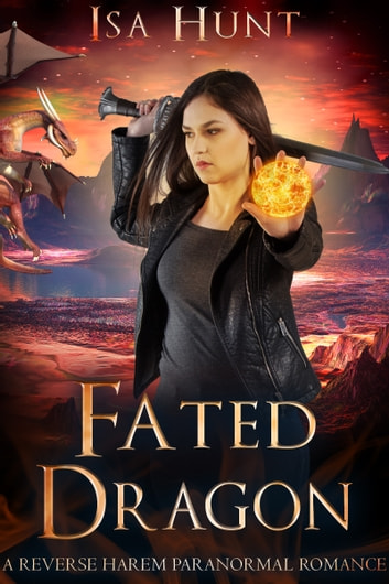 Fated Dragon - A Reverse Harem Paranormal Romance ebook by Isa Hunt