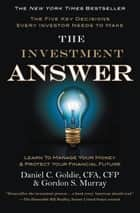 The Investment Answer - Learn to Manage Your Money & Protect Your Financial Future ebook by Gordon Murray, Daniel C. Goldie
