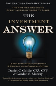 The Investment Answer - Learn to Manage Your Money & Protect Your Financial Future ebook by Gordon Murray,Daniel C. Goldie